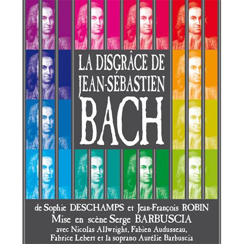 Affiche du spectacle la disgrace de jean-sebastien bach par la compagnie Serge Barbuscia